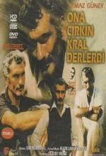 O'na çirkin Kral Derlerdi (1984) afişi