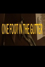 One Foot In The Gutter (2011) afişi