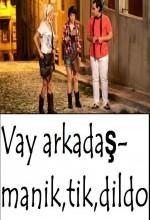 Vay Arkadaş – Manik, Tik, Dildo – 2010 Yerli Film izle