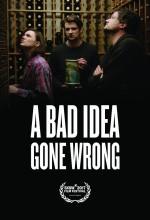 A Bad Idea Gone Wrong  (2017) afişi