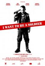 ı Want To Be A Soldier (2010) afişi