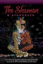 The Shaman & Ayahuasca: Journeys To Sacred Realms (2010) afişi