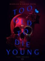 Too Old To Die Young (2019) afişi