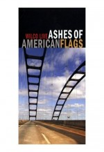 Wilco: Ashes Of American Flags (2009) afişi