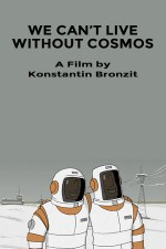 We Can't Live Without Cosmos