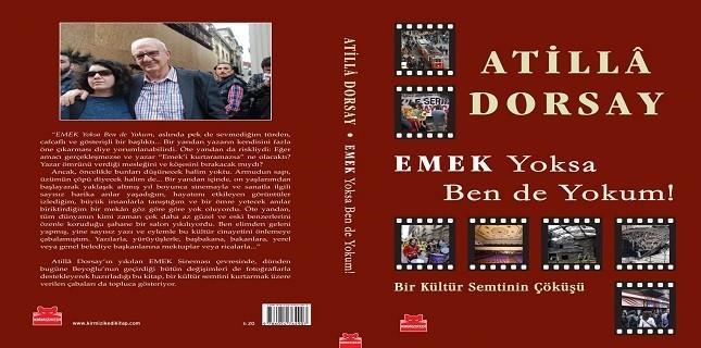Atilla Dorsay'ın Yeni Kitabı Emek Yoksa Ben De Yokum